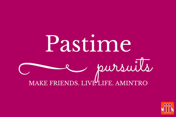 pastime pursuits amintro make friends